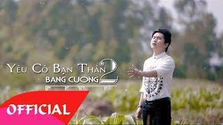 Yêu Cô Bạn Thân 2 - Bằng Cường 2017 | MV Audio