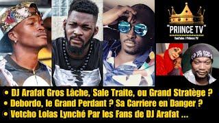 ⛔ DJ ARAFAT, Gros Lâche ou Grand Stratège ? Debordo, Le Grand Perdant | PRIINCE TV
