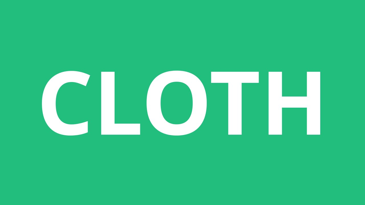 How To Pronounce Cloth - Pronunciation Academy