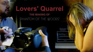 How We Made A Movie | Lovers' Quarrel - Phantom of the Woods