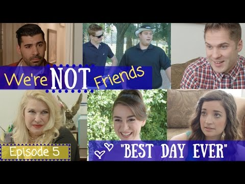 We're NOT Friends Ep. 5 Best Day Ever
