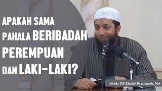 Apakah sama pahala perempuan dan laki laki dalam beribadah? Ustadz DR Khalid Basalamah, MA
