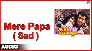 Dil Ne Ikraar Kiya : Mere Papa-Sad Full Audio Song | Ravi Behl, Himani |