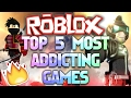 ROBLOX TOP 5 MOST ADDICTING GAMES