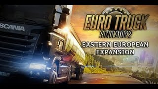 Euro Truck Simulator 2 Going East - Gameplay PC/HD