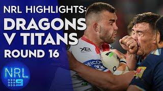 NRL Highlights: Dragons v Titans - Round 16 | NRL on Nine