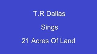 21 Acres Of Land + Onscreen Lyrics -- T.R Dallas