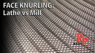 "Face knurling a 22"" plate on a lathe VS on a mill"