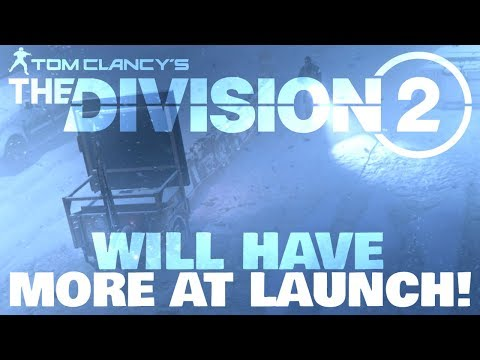 The DIVISION 2 WILL HAVE MORE CONTENT THAN THE DIVISION AT LAUNCH! Ubisoft Confirmed!