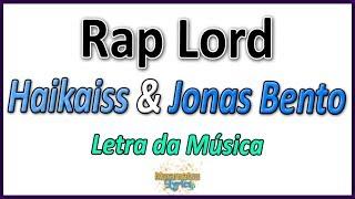 Baixar Haikaiss & Jonas Bento - Rap Lord - Letra