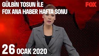26 Ocak 2020 Gülbin Tosun ile FOX Ana Haber Hafta Sonu