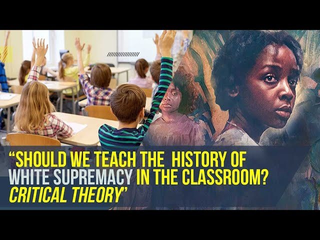 Ep #137 Should we teach the history of white supremacy in the classroom? Critical theory