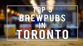 TOP 5 BREWPUBS IN TORONTO