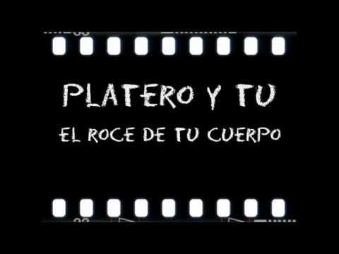 El Roce De Tu Cuerpo Con Letra Platero Y Tu Youtube