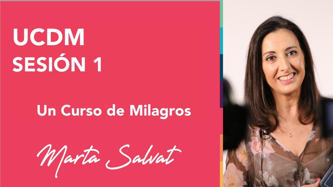 Sesión 1 De Un Curso De Milagros Marta Salvat Martasalvat Ucdm Uncursodemilagros Youtube