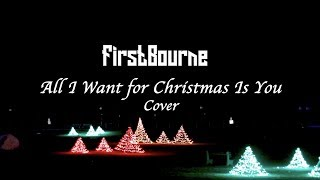 FirstBourne - All I Want for Christmas Is You Cover