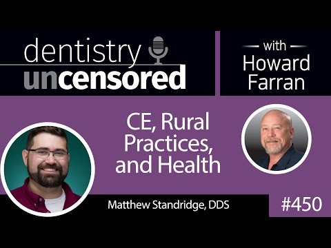 450 CE, Rural Practices, and Health with Matthew Standridge : Dentistry Uncensored