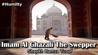 Imam Al Ghazali The Sweeper | #Humilty | Shaykh Hamza Yusuf