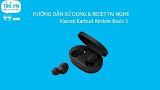 Hướng dẫn sử dụng cơ bản và reset Tai nghe Bluetooth True Wireless Xiaomi Earbud Airdots Basic S