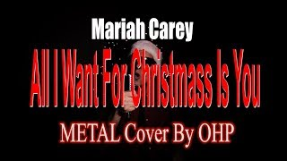 Mariah Carey - All I Want For Christmas Is You (METAL Cover By OHP)