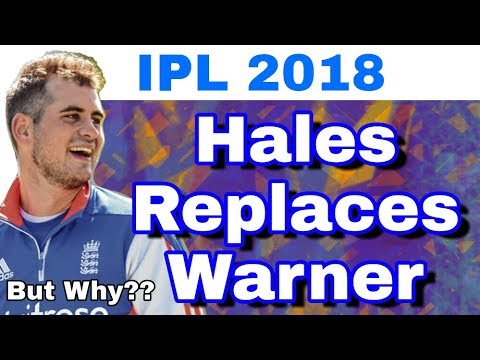 IPL 2018 : Why Alex Hales Replaces David Warner In SRH