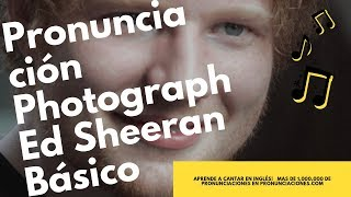Pronunciación Y Letra Photograph De Ed Sheeran Pronunciaciones Com