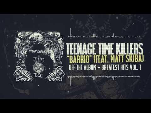 Teenage Time Killers - Barrio feat. Matt Skiba