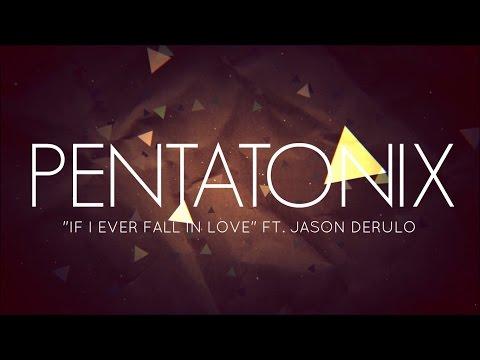 PENTATONIX ft. JASON DERULO - IF I EVER FALL IN LOVE (LYRICS)