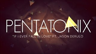 PENTATONIX ft. JASON DERULO - IF I EVER FALL IN LOVE (LYRICS)