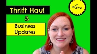 Live Thrift Store Haul Video and Some Business Updates