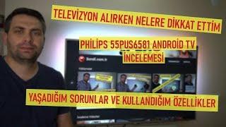 Televizyon Alırken Dikkat Ettiklerim ve Philips 55Pus6581 Android TV İncelemesi  📟