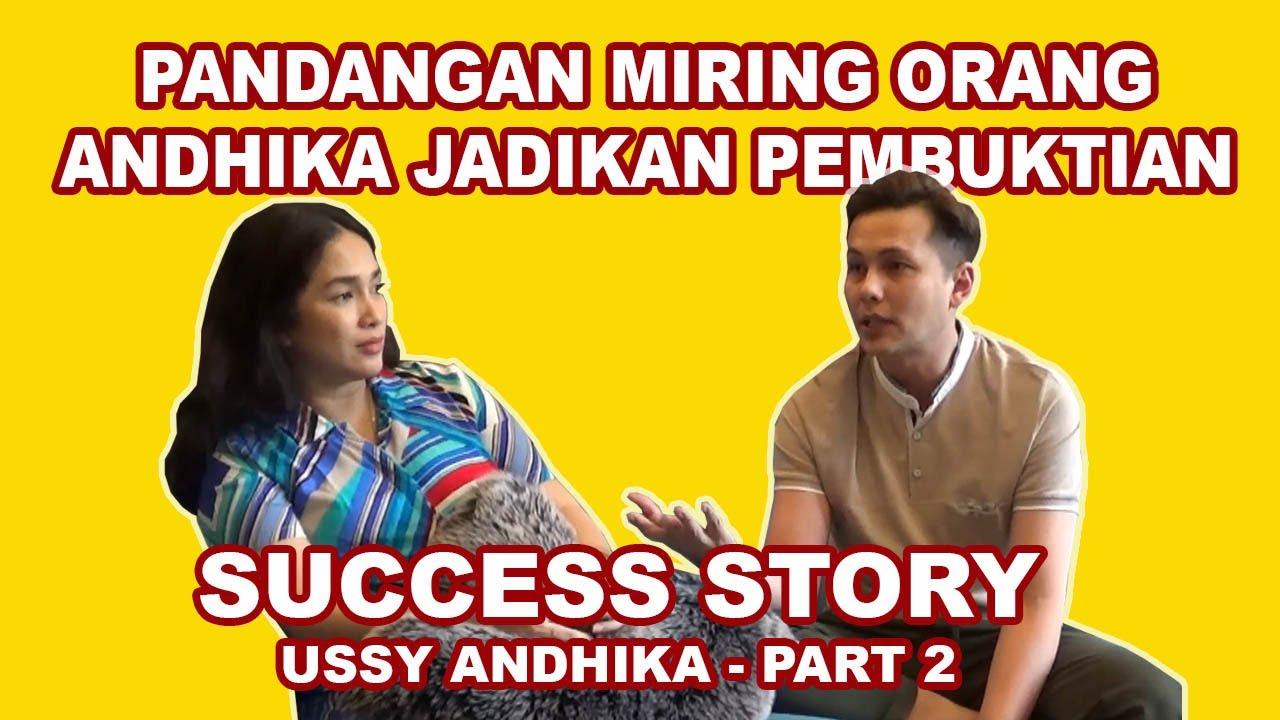 PANDANGAN MIRING ORANG, ANDHIKA JADIKAN PEMBUKTIAN - SUCCESS STORY USSY ANDHIKA PART 2