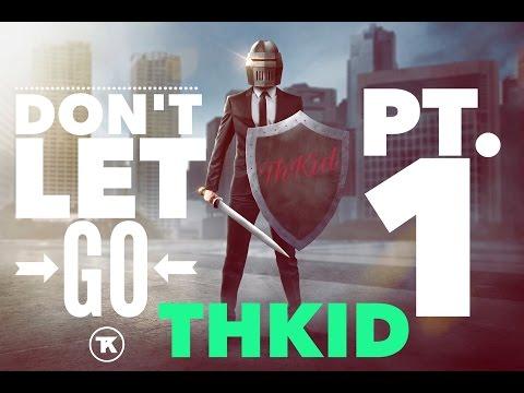 ThKid - Don't Let Go PT. 1 - (Relationships)