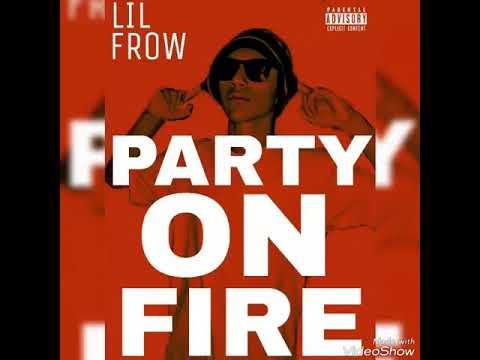 🔥PARTY ON FIRE - LIL FROW 🔥