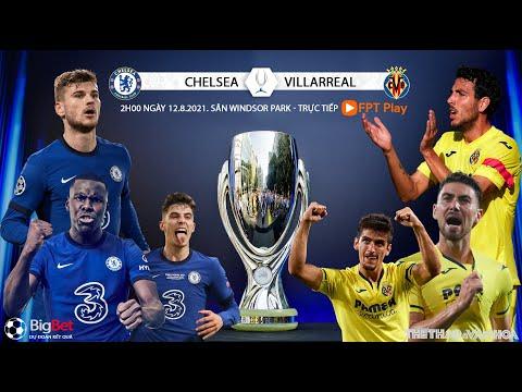 [SOI KÈO NHÀ CÁI] Chelsea vs Villarreal (2h ngày 12/8). Siêu cúp bóng đá châu Âu. Trực tiếp FPT Play