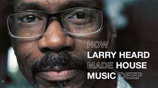 How Larry Heard made house music deep | Resident Advisor