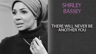 SHIRLEY BASSEY - THERE WILL NEVER BE ANOTHER YOU