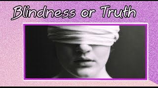 Blindness or Truth