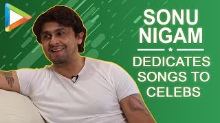 Sonu Nigam dedicates songs to SRK, Deepika, Priyanka, rates Mika,Rahman as singers