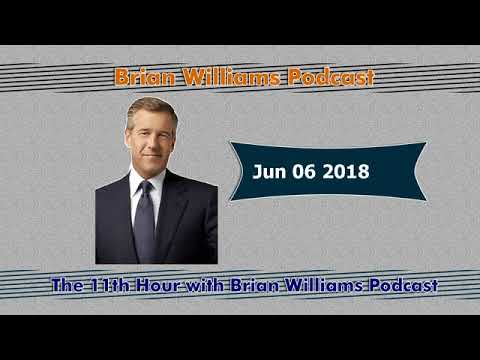 The 11th Hour with Brian Williams Jun 06 2018 Podcast