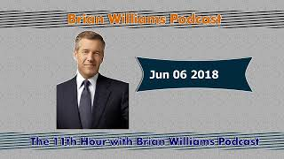 The 11th Hour with Brian Williams Jun 06 2018 Podcast thumbnail