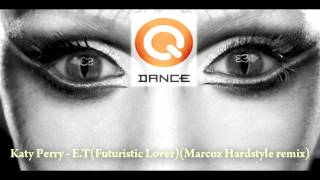 Katy Perry - E.T(Futuristic Lover)(Marcoz Hardstyle remix)