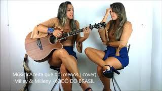 vuclip Aceita que dói menos ( cover) Milley e Milleny -XODÓ DO BRASIL!