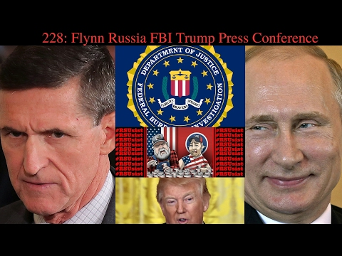 228: Flynn Russia FBI Trump Press Conference