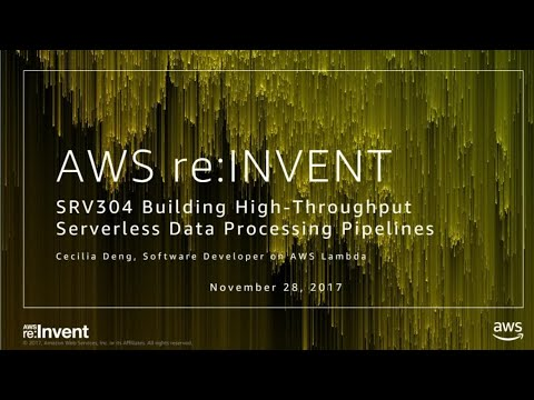 AWS re:Invent 2017: Building High-Throughput Serverless Data Processing Pipelines (SRV304)