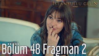 İstanbullu Gelin 48. Bölüm 2. Fragman