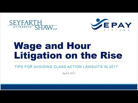 Wage and Hour Litigation on the Rise:  Tips for Avoiding Class Action Lawsuits in 2017