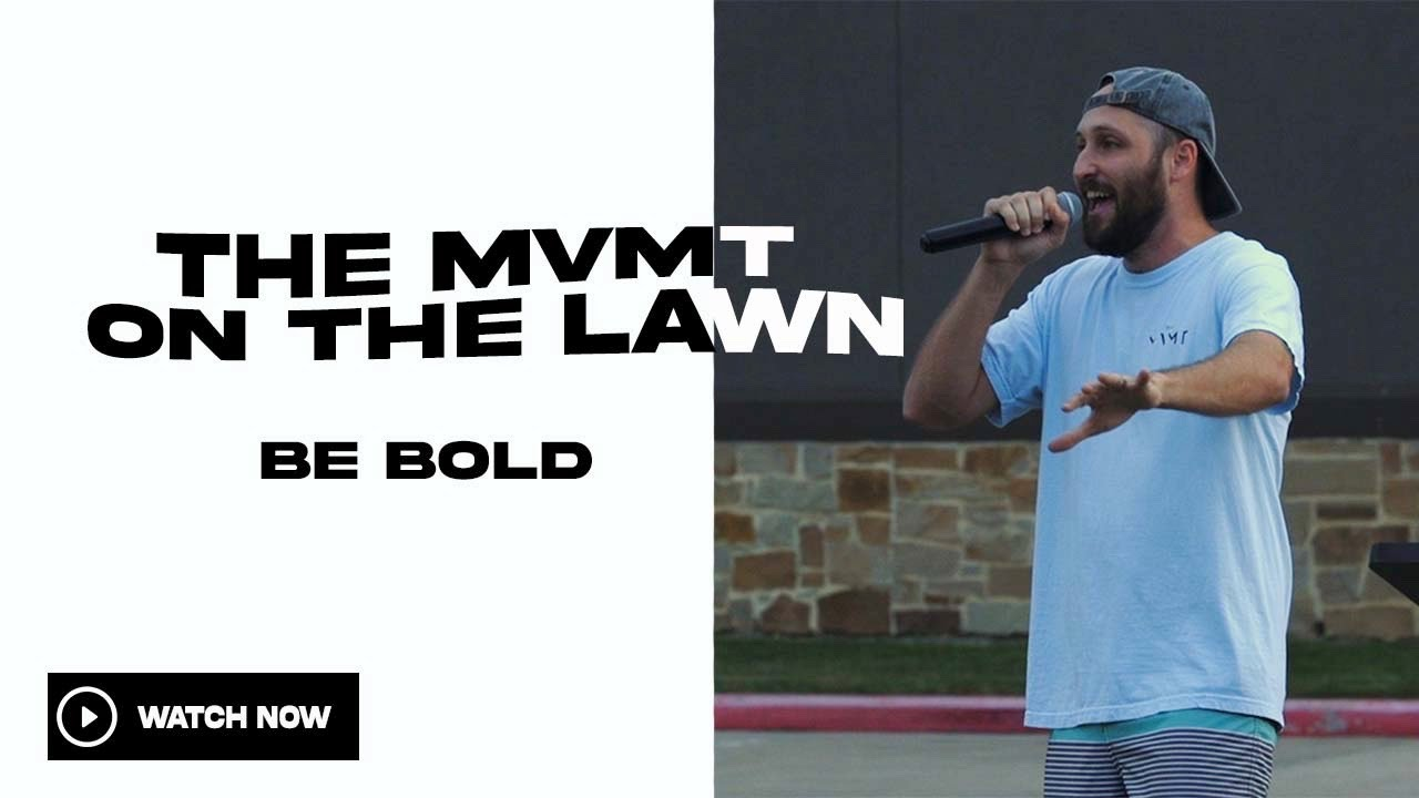 MVMT ON THE LAWN: BE BOLD!