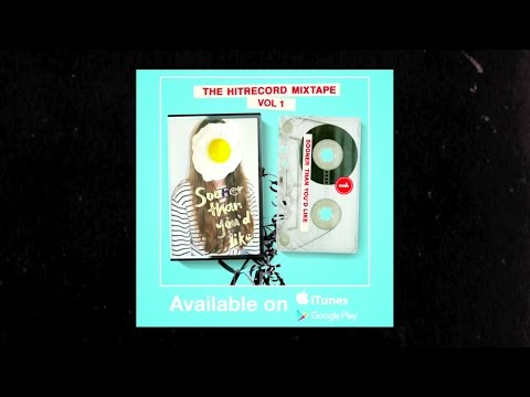 "The HITRECORD MIXTAPE Vol 1: ""Sooner Than You"