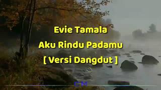 Evie Tamala - aku rindu padamu [ versi dangdut ]